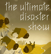 The Ultimate Disaster Show